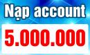 Nạp Account 5 triệu